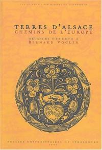 Terre d'Alsace, Chemins de l'Europe : Mélanges offerts à Bernard Vogler