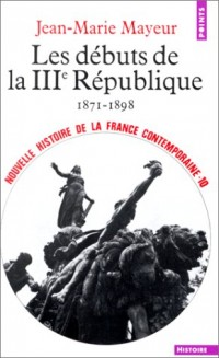 Nouvelle Histoire de la France contemporaine, tome 10 : Les Débuts de la troisième République, 1871-1899