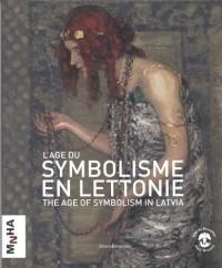 L'âge du symbolisme en Lettonie : The age of symbolism in Latvia
