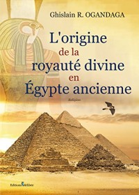 L'Origine de la Royaute Divine en Egypte Ancienne
