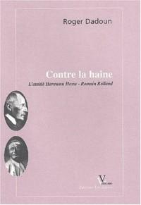 Contre la haine. L'amitié Hermann Hesse - Romain Rolland