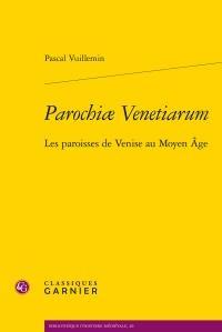 Parochiae Venetiarum : Les paroisses de Venise au Moyen Age
