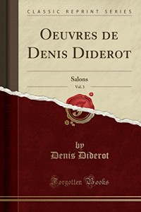 Oeuvres de Denis Diderot, Vol. 3: Salons (Classic Reprint)