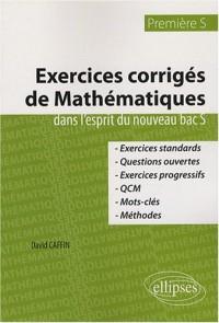 Exercices corrigés de Mathématiques dans l'esprit du nouveau bac S : 1e S