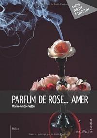 Parfum de rose ... amer