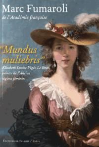 Mundus muliebris: Elisabeth Louise Vigée Le Brun, peintre de l'Acien régime féminin