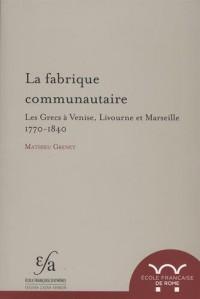 La fabrique communautaire : Les Grecs à Venise, Livourne et Marseille, 1770-1840
