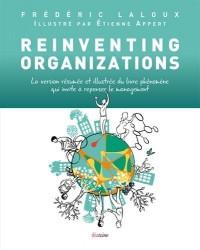 Reinventing Organizations - Illustrée: La version résumée et illustrée du livre phénomène qui invite à repenser le management