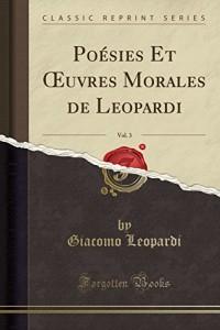 Poesies Et Oeuvres Morales de Leopardi, Vol. 3 (Classic Reprint)