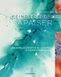 Peindre pour s'apaiser : Aquerelle créative et colorée & pleine conscience