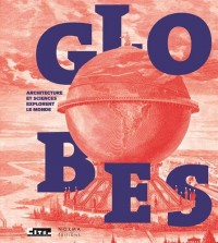 Globes. Architecture et sciences explorent le monde