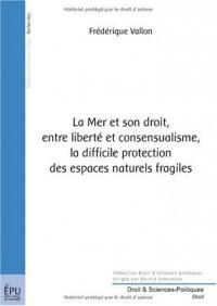 La Mer et son droit, entre liberté et consensualisme, la difficile protection des espaces naturels fragiles