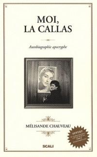 Moi, la Callas : Autobiographie apocryphe