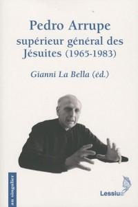Pedro Arrupe, supérieur général des Jésuites (1965-1983) : Le gouvernement d'un prophète