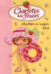 Charlotte aux Fraises, Tome 9 : Mystère au Lagon doré