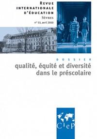 Revue internationale d'education sevres, n° 53, 2010 : Qualité, équité et diversité dans le préscolaire