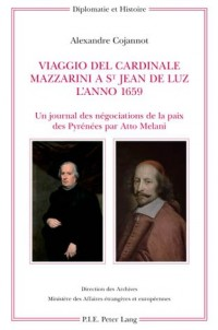 Viaggio Del Cardinale Mazzarini a St Jean De Luz L'anno 1659: Un journal des negociations de la paix des Pyrenees par Atto Melani Alexandre Cojannot