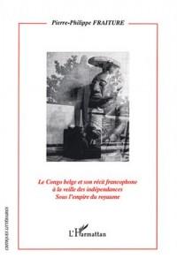 Le Congo belge et son récit francophone à la veille des indépendances sous l'empire du royaume