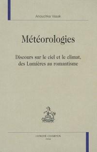 Météorologies : discours sur le ciel et le climat, des Lumières au romantisme