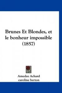 Brunes Et Blondes, Et Le Bonheur Impossible (1857)