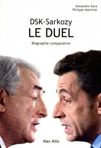 DSK - Sarkozy : Le duel - Biographie comparative