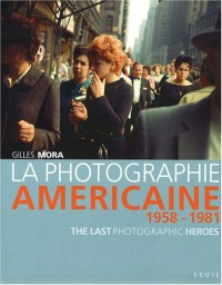 La photographie américaine de 1958 à 1981 : The Last Photographic Heroes