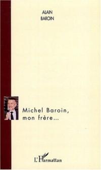 Michel Baroin, mon frère...