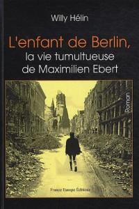 L'enfant de Berlin, la vie tumultueuse de Maximilien Ebert