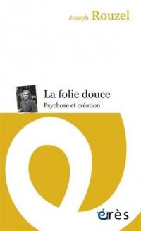 La folie douce : Psychose et création