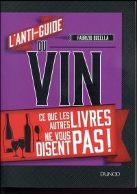L'anti-guide du vin - Ce que les autres livres ne vous disent pas !