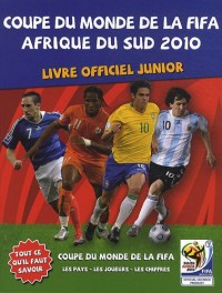 Coupe du monde de la Fifa Afrique du Sud 2010 : Livre officiel junior