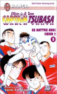 Captain Tsubasa World Youth, tome 5 : Se battre avec coeur