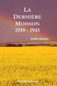 La dernière moisson 1939-1945