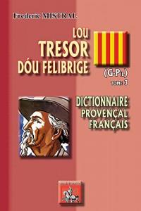 Lou tresor dou Felibrige : Dictionnaire provençal-français Tome 3