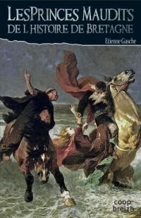 Les Princes Maudits de l'Histoire de Bretagne