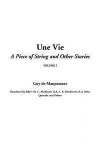 Une Vie, A Piece of String and Other Stories,V1