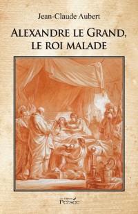 Alexandre Le Grand, le roi malade