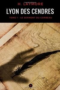 Lyon des cendres, tome 1: Le Serment du corbeau