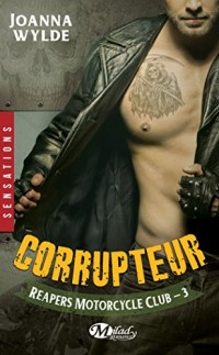 Reapers Motorcycle Club, Tome 3 : Corrupteur