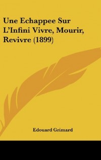 Une Echappee Sur L'Infini Vivre, Mourir, Revivre (1899)