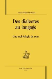 Des dialectes au langage : une archéologie du sens