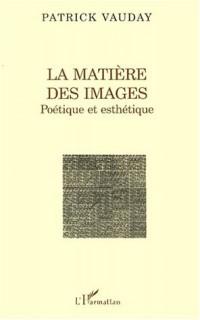 La matière des images. poetique et esthetique