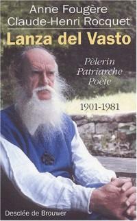 Lanza del Vasto : Pèlerin, patriarche, poète, 1901-1981