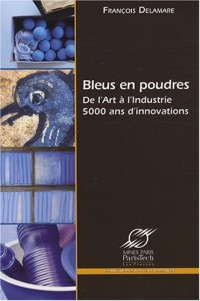 Bleus en poudres : De l'Art à l'Industrie, 5000 ans d'innovations