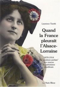 Quand la France pleurait l'Alsace Lorraine