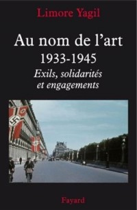 Au nom de l'art, 1933-1945: Exils, solidarités et engagements