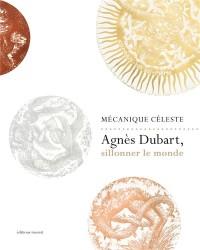Mécanique céleste : Agnès Dubart, sillonner le monde