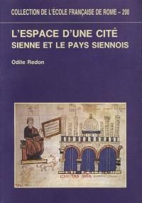 L'espace d'une cité : Sienne et la pays siennois (XIIIe-XIVe siècles)