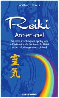 Reiki arc-en-ciel : Nouvelles techniques de développement du Reiki et des capacités spirituelles