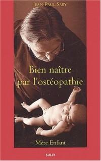 Bien naître par l'ostéopathie : Mère enfant
